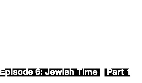 Episode 6: Jewish Time – Part 1