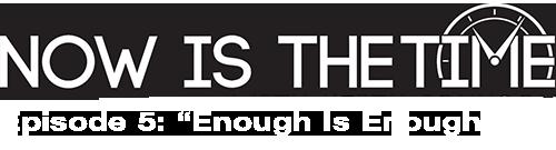 Episode 5: Enough is Enough