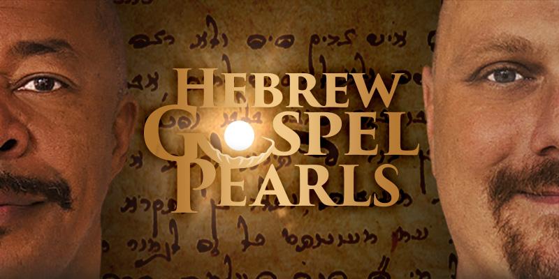 Hebrew Gospel Pearls Episode 4